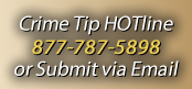 Crime Tip HOTline 877-787-5898 or Submit via Email